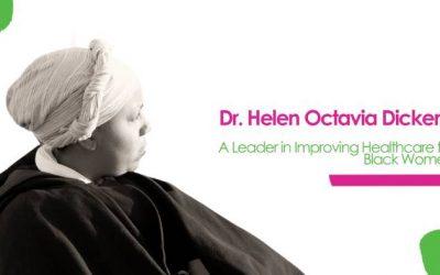 DR. HELEN OCTAVIA DICKENS:  A LEADER IN IMPROVING HEALTHCARE FOR BLACK WOMEN